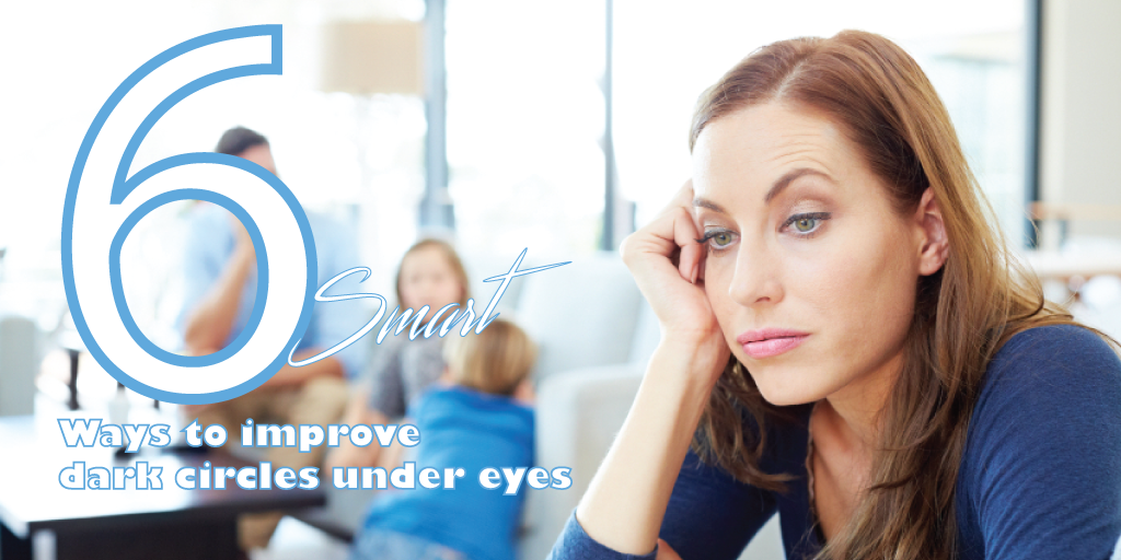Six smart ways to improve dark circles under eyes