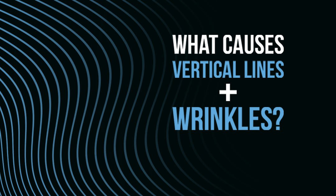 What causes vertical lines and wrinkles?